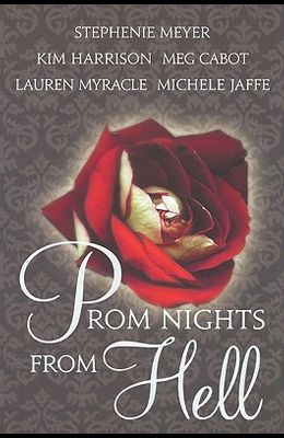 Prom Nights from Hell: Paranormal Prom Stories by Five Extraordinary Authors