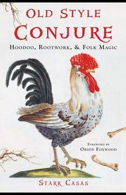 Old Style Conjure: Hoodoo, Rootwork, & Folk Magic