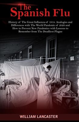 The Spanish Flu: History of The Great Influenza of 1918. Analogies and Differences with The World Pandemic of 2020 and How to Prevent N