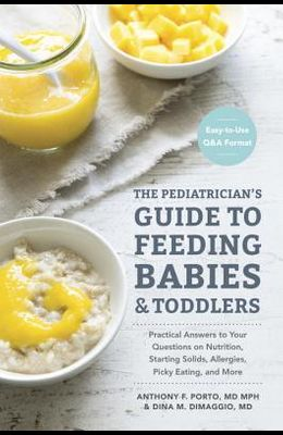 The Pediatrician's Guide to Feeding Babies and Toddlers: Practical Answers to Your Questions on Nutrition, Starting Solids, Allergies, Picky Eating, a