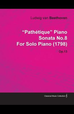 Path Tique Piano Sonata No.8 by Ludwig Van Beethoven for Solo Piano (1798) Op.13