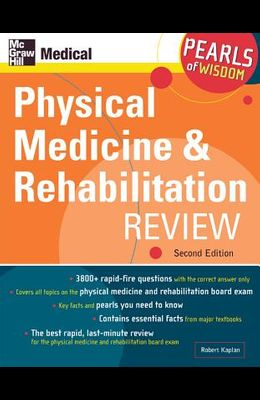 Physical Medicine and Rehabilitation Review: Pearls of Wisdom, Second Edition: Pearls of Wisdom
