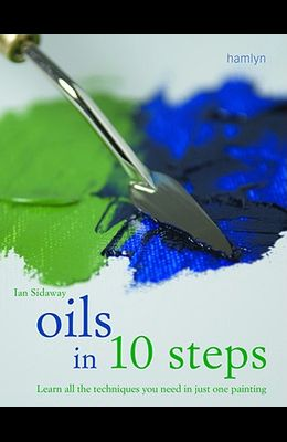 Oils in 10 Steps: Learn All the Techniques You Need in Just One Painting