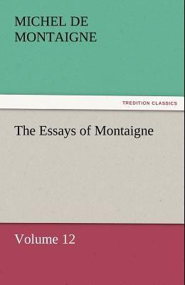 The Essays of Montaigne - Volume 12