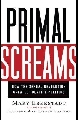 Primal Screams: How the Sexual Revolution Created Identity Politics
