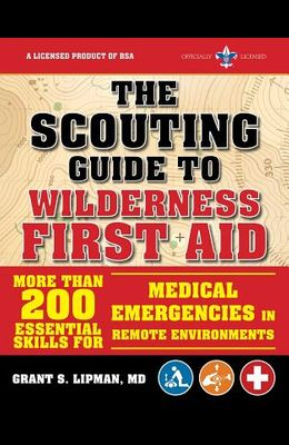 The Scouting Guide to Wilderness First Aid: An Officially-Licensed Book of the Boy Scouts of America: More Than 200 Essential Skills for Medical Emerg