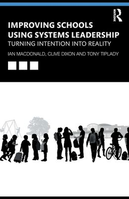 Improving Schools Using Systems Leadership: Turning Intention into Reality