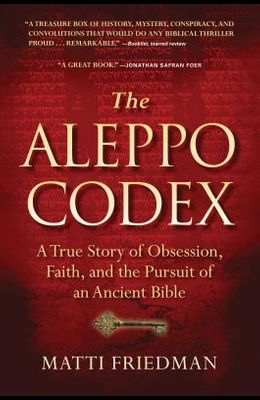 The Aleppo Codex: A True Story of Obsession, Faith, and the Pursuit of an Ancient Bible