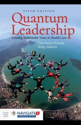Quantum Leadership: Creating Sustainable Value in Health Care: Creating Sustainable Value in Health Care