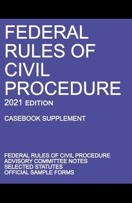 Federal Rules of Civil Procedure; 2021 Edition (Casebook Supplement): With Advisory Committee Notes, Selected Statutes, and Official Forms