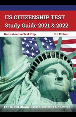 US Citizenship Test Study Guide 2021 and 2022: Naturalization Test Prep for all 100 USCIS Civics Questions and Answers [3rd Edition]