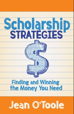 Scholarship Strategies: Finding and Winning the Money You Need