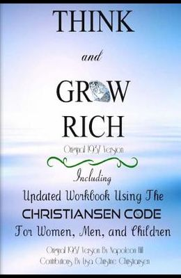 Think And Grow Rich Original 1937 Version: Including Updated Workbook Using The Christiansen Code For Women, Men, and Children Of All Ages