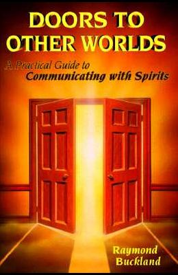 Doors to Other Worlds: A Practical Guide to Communicating with Spirits a Practical Guide to Communicating with Spirits
