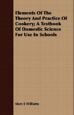 Elements of the Theory and Practice of Cookery; A Textbook of Domestic Science for Use in Schools