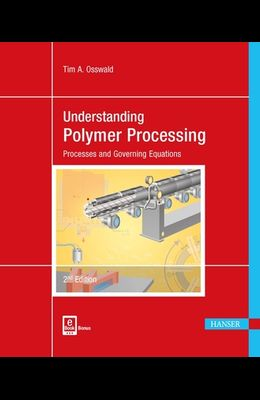 Understanding Polymer Processing 2e: Processes and Governing Equations