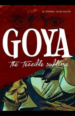 Goya: The Terrible Sublime: A Graphic Novel