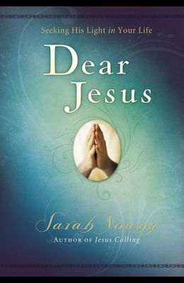 Dear Jesus, Padded Hardcover, with Scripture References: Seeking His Light in Your Life
