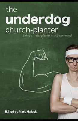 The Underdog Church-Planter: Being a 1-Star Planter in a 5-Star World