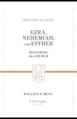Ezra, Nehemiah, and Esther: Restoring the Church