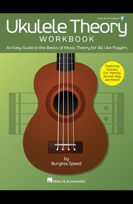 Ukulele Theory Workbook: An Easy Guide to the Basics of Music Theory for All Uke Players with Audio Access Included: An Easy Guide to the Basics of Mu