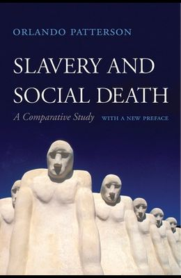Slavery and Social Death: A Comparative Study, with a New Preface