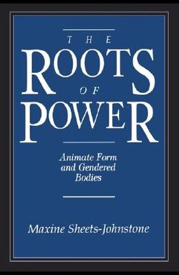 The Roots of Power: Animate Form and Gendered Bodies