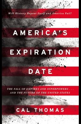 America's Expiration Date: The Fall of Empires and Superpowers . . . and the Future of the United States