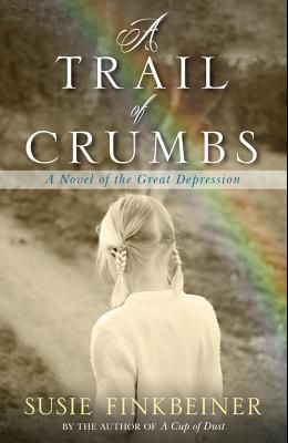 A Trail of Crumbs: A Novel of the Great Depression