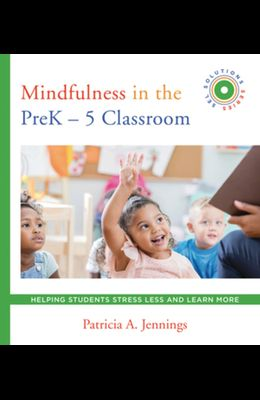 Mindfulness in the Prek-5 Classroom: Helping Students Stress Less and Learn More (Sel Solutions Series)