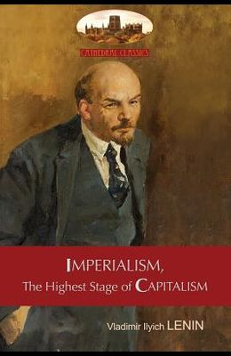 Imperialism, The Highest Stage of Capitalism - A Popular Outline: Unabridged with original tables and footnotes (Aziloth Books)