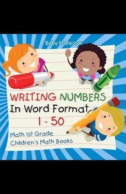 Writing Numbers In Word Format 1 - 50 - Math 1st Grade - Children's Math Books