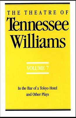 The Theatre of Tennessee Williams Volume VII: In the Bar of a Tokyo Hotel and Other Plays