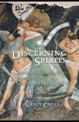Discerning Spirits: Divine and Demonic Possession in the Middle Ages