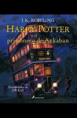 Harry Potter Y El Prisionero de Azkaban. Edición Ilustrada / Harry Potter and the Prisoner of Azkaban: The Illustrated Edition = Harry Potter and the