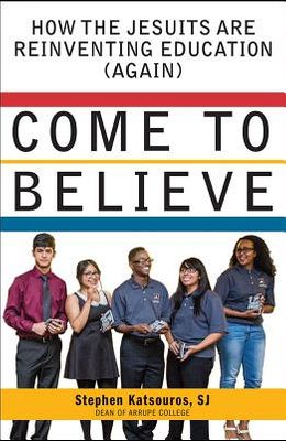 Come to Believe: How the Jesuits Are Reinventing Education (Again)