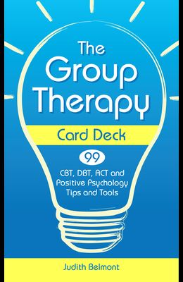 The Group Therapy Card Deck: Cbt, Dbt, ACT and Positive Psychology Tips and Tools