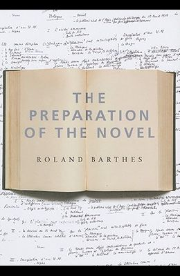 The Preparation of the Novel: Lecture Course and Seminars at the College de France (1978-1979 and 1979-1980)
