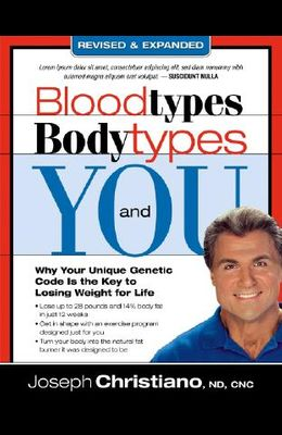 Bloodtypes, Bodytypes, and You: Why Your Unique Genetic Code Is the Key to Losing Weight for Life