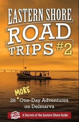 Eastern Shore Road Trips (Vol. 2): 26 More One-Day Adventures on Delmarva