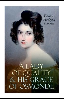 A Lady of Quality & His Grace of Osmonde: Victorian Romance Novels