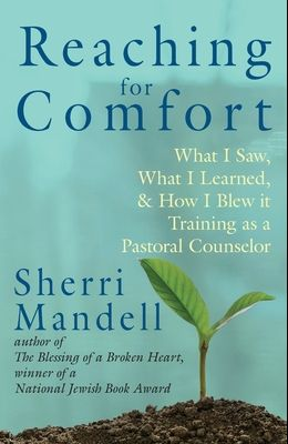 Reaching for Comfort: What I Saw, What I Learned, and How I Blew it Training as a Pastoral Counselor