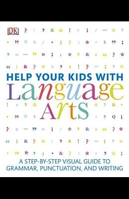 Help Your Kids with Language Arts: A Step-By-Step Visual Guide to Grammar, Punctuation, and Writing