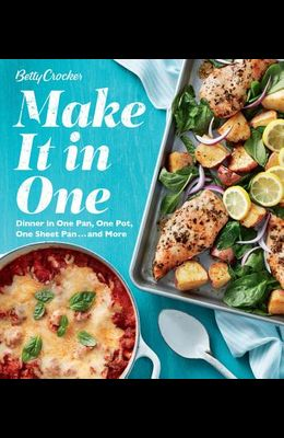 Betty Crocker Make It in One: Dinner in One Pan, One Pot, One Sheet Pan . . . and More