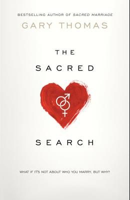Sacred Search: What If It's Not about Who You Marry, But Why?