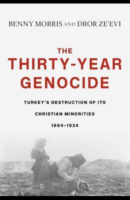 The Thirty-Year Genocide: Turkey's Destruction of Its Christian Minorities, 1894-1924
