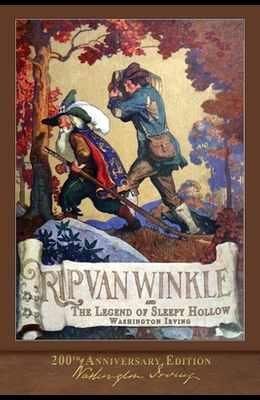 Rip Van Winkle and The Legend of Sleepy Hollow: Illustrated 200th Anniversary Edition
