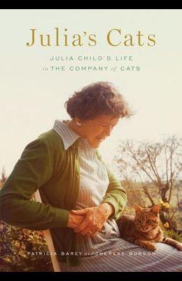 Julia's Cats: Julia Child's Life in the Compa