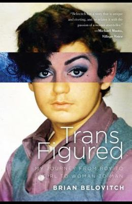 Trans Figured: My Journey from Boy to Girl to Woman to Man