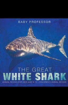 The Great White Shark: Animal Books for Kids Age 9-12 - Children's Animal Books